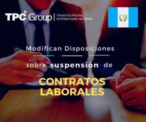 MODIFICAN DISPOSICIONES SOBRE LA SUSPENSIÓN DE CONTRATOS LABORALES EN GUATEMALA