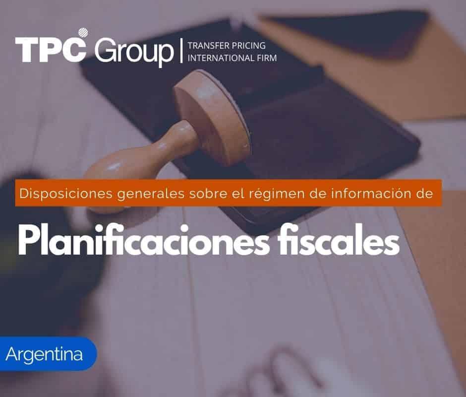 Disposiciones generales sobre el régimen de información de planificaciones fiscales en Argentina