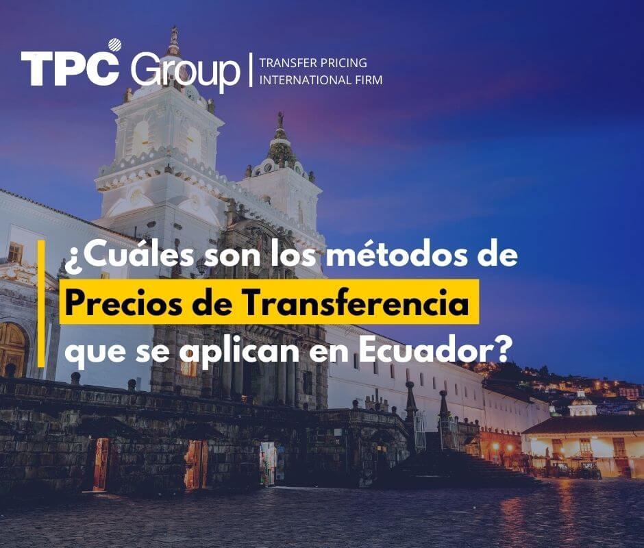 ¿Cuáles son los métodos de Precios de Transferencia que se aplican en Ecuador?