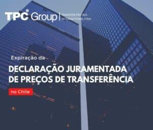 Expiração da Declaração Juramentada de Preços de Transferência no Chile