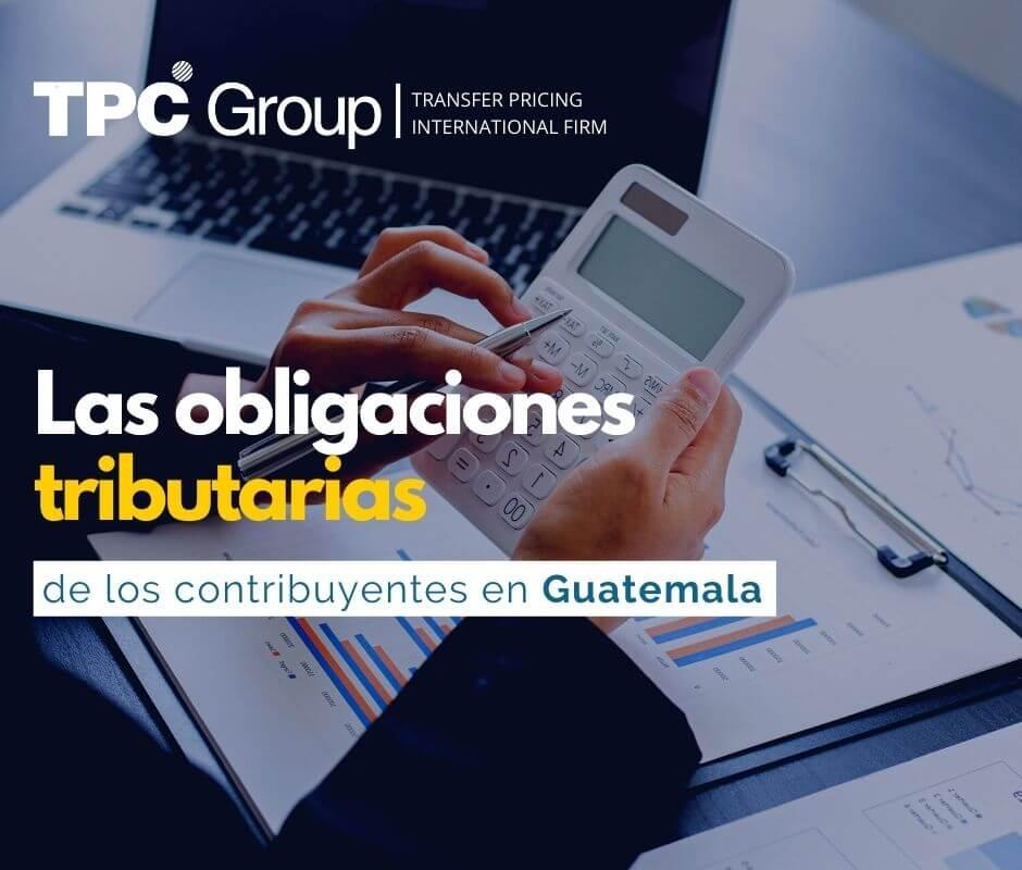 Las obligaciones tributarias de los contribuyentes en Guatemala