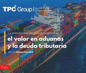 La administración puede determinar el valor en aduanas y la deuda tributaria en la importación