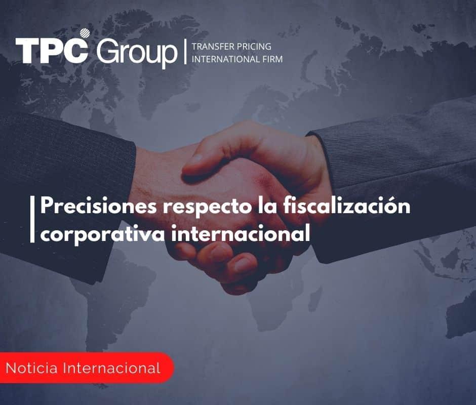 Precisiones respecto la fiscalización corporativa internacional