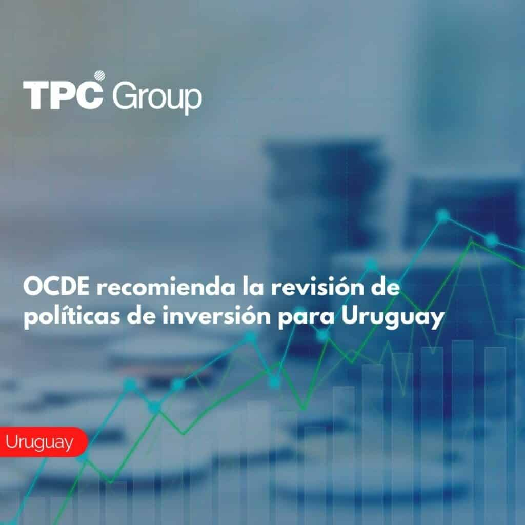 OCDE recomienda la revisión de políticas de inversión para Uruguay
