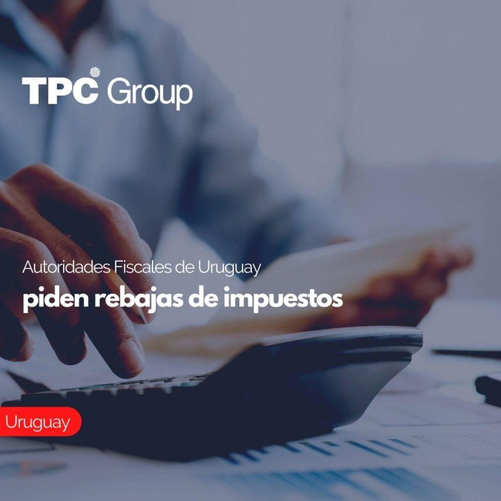 Autoridades Fiscales de Uruguay piden rebajas de impuestos