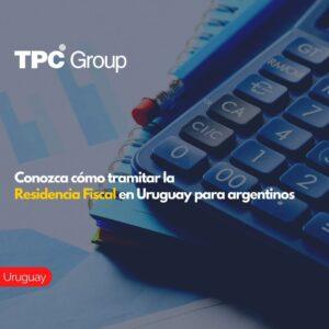 Conozca cómo tramitar la Residencia Fiscal en Uruguay para argentinos