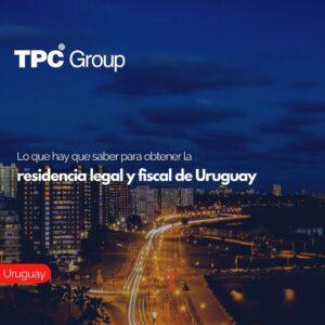 Lo que hay que saber para obtener la residencia legal y fiscal de Uruguay