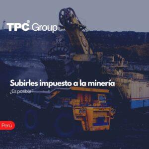 Subirles impuesto a la minería ¿Es posible
